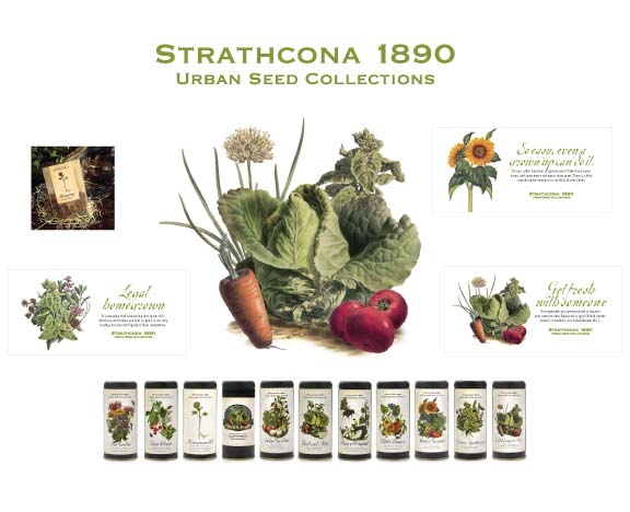 "Strathcona 1890 Urban Seed Collections is my personal project. The campaign is very extensive and demonstrates how important good creative work is to the ability of a brand to become known. The entire media budget for a year was less than $2,000.  The collections are now in 39 stores in Vancouver, Nanaimo, Victoria, Penticton and Winnipeg.      There have been failures, but that is how you learn and grow. I originally had a garlic collection - it was probably my favourite package with the line ""good for the heart, but not a first date"". But garlic bulbs are only good for about 4 months and because much of the time people are buying these as gifts the contents need to have a longer shelf life. I have found that you have to be willing and able to make adjustments as you go along. The canisters and labels have done some morphing since I started. As well, I experimented with a flat pack that could be more easily shipped and had a lower price point but it did not have the shelf presence of the canisters.     Many people who start launch their own product line believe so strongly in the quality or uniqueness of their creation that they think everyone else will immediately see the same things they do. Fact is you can't get a stranger to see everything you do in 5 seconds, which is about the most time you have to get them engaged in your product when it is sitting on a shelf.      The seed collections have been an amazing experience. It has not even been a year since launch and they are already in 39 stores. I will admit, seeds are not a big money maker. But this is about more than making money. It is about inspiring people to grow a little of their own food so we can become more sustainable. It is about engaging people in discussions about GMOs and food security. It is about nutrition. It is about the environment. And, I get to do it is a way that stirs my creative soul."