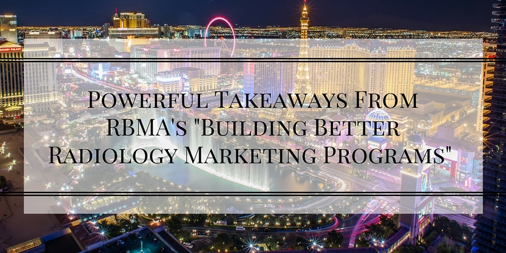 "4 powerful takeaways from RBMA's ""building better radiology marketing programs"""