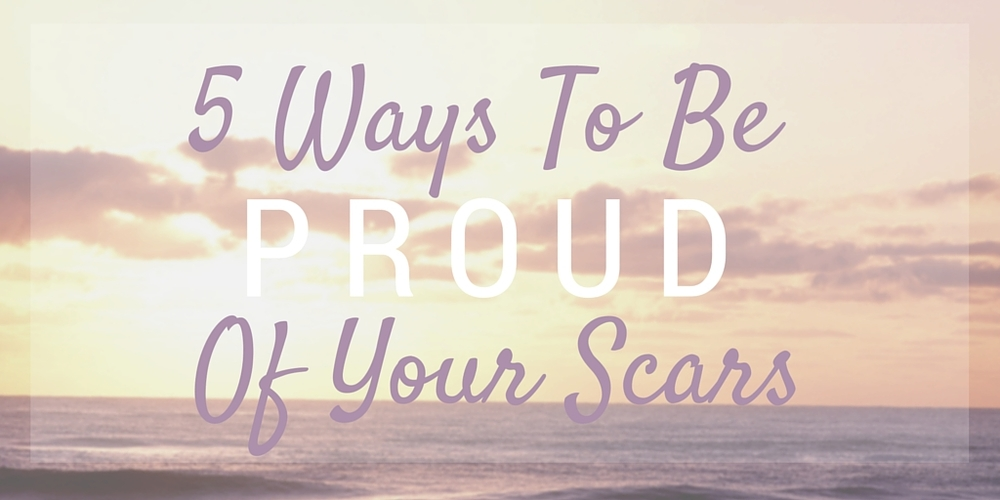 5 ways to be proud of your scars