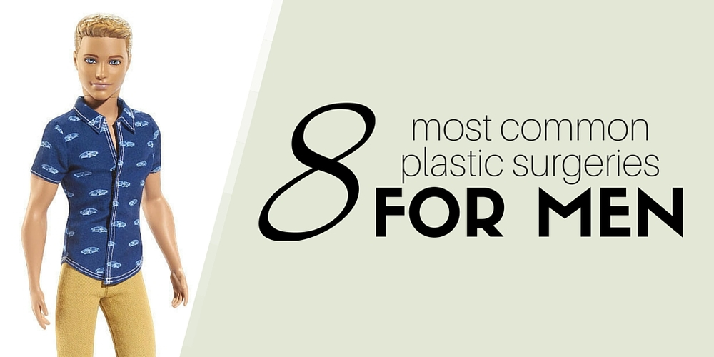 8 Most Common Plastic Surgeries For Men