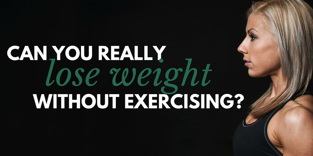 can you really lose weight without exercising