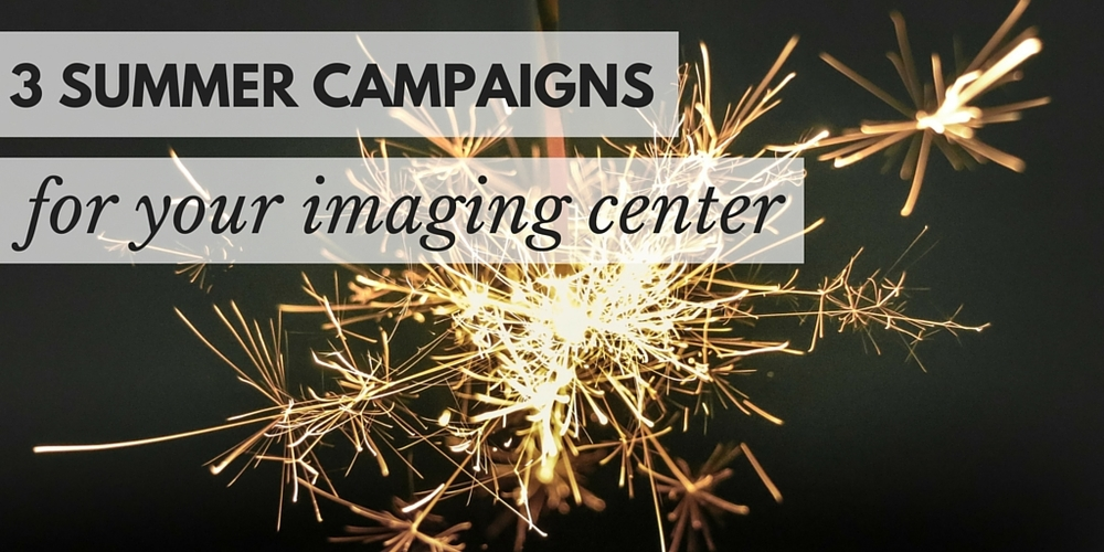 three summer campaigns for your imaging center