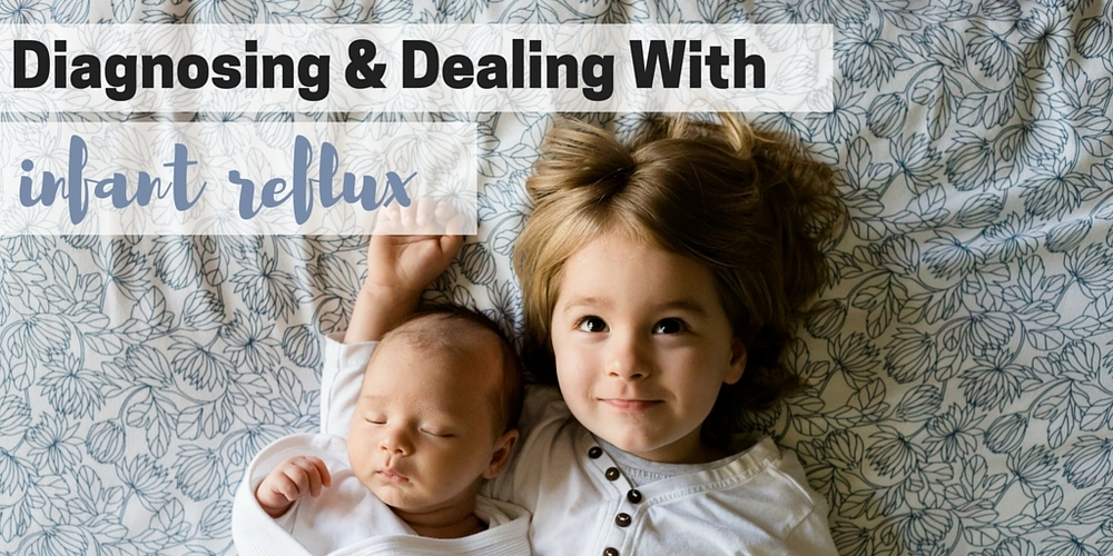 diagnosing and dealing with infant reflux