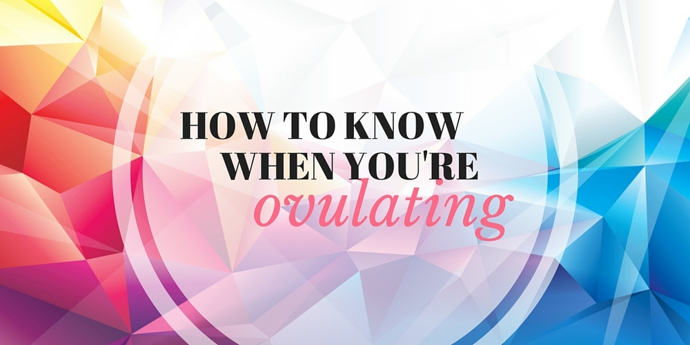 how to know when you're ovulating