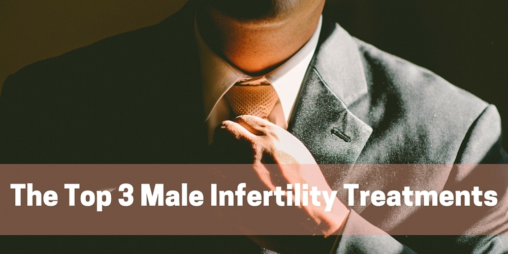 the top three male infertility treatments
