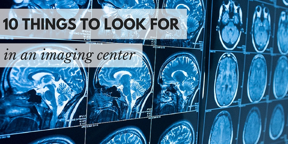 10 things to look for in an imaging center