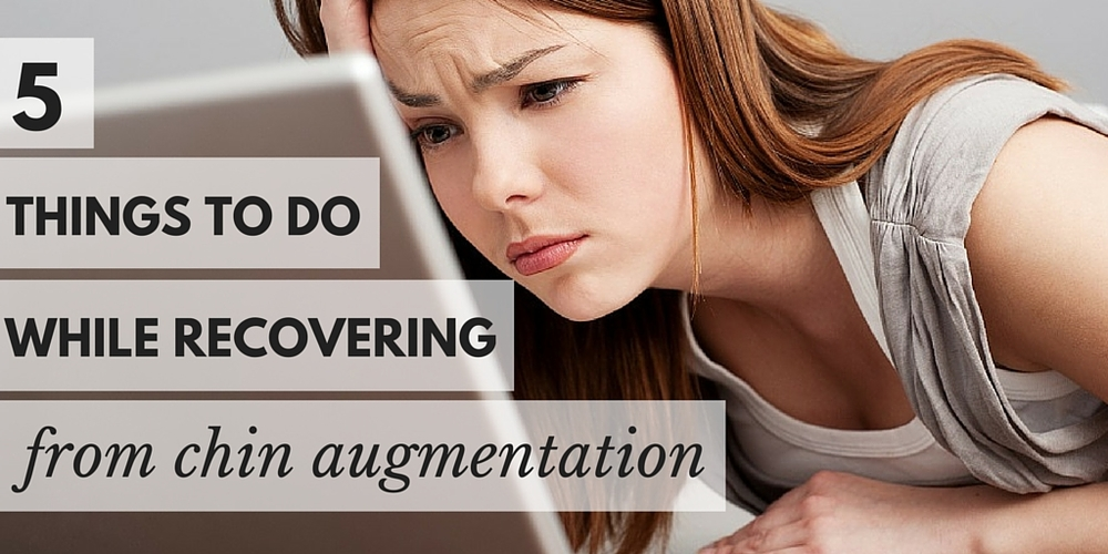 5 things to do while recovering from chin augmentation