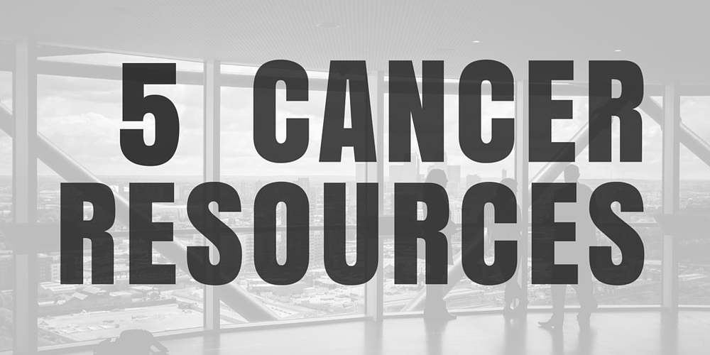 5 Cancer Resources
