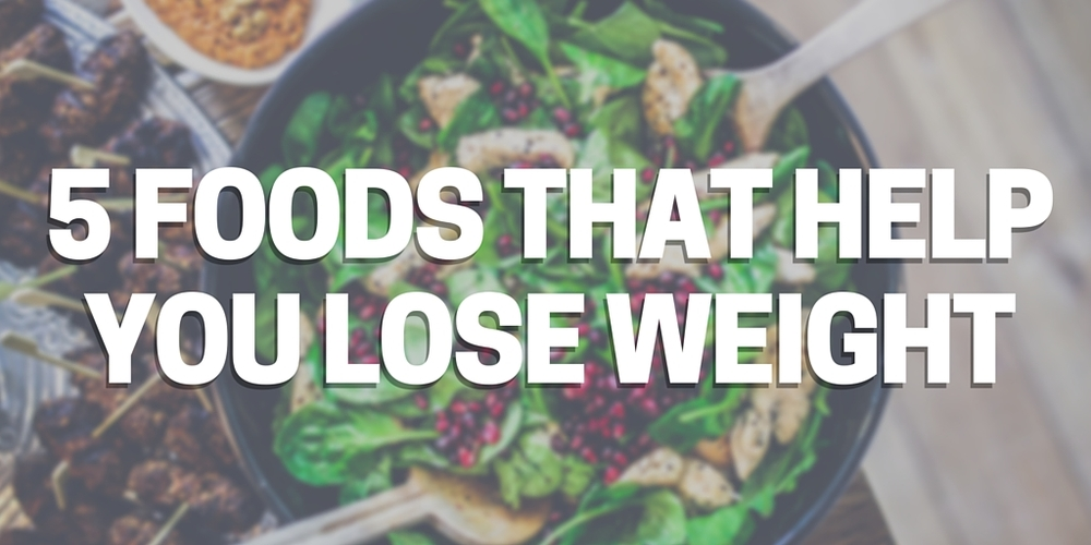 5 Foods That Help You Lose Weight