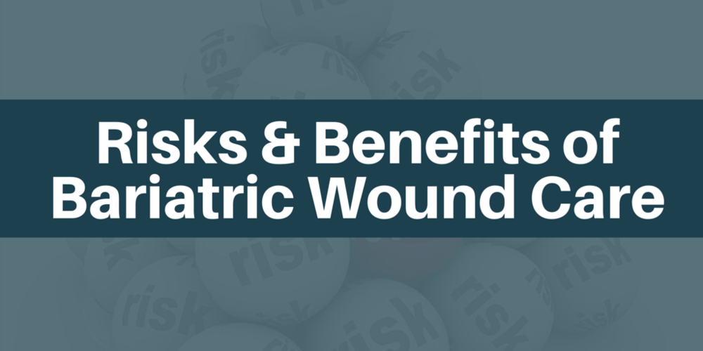 Risks and Benefits of Bariatric Wound Care