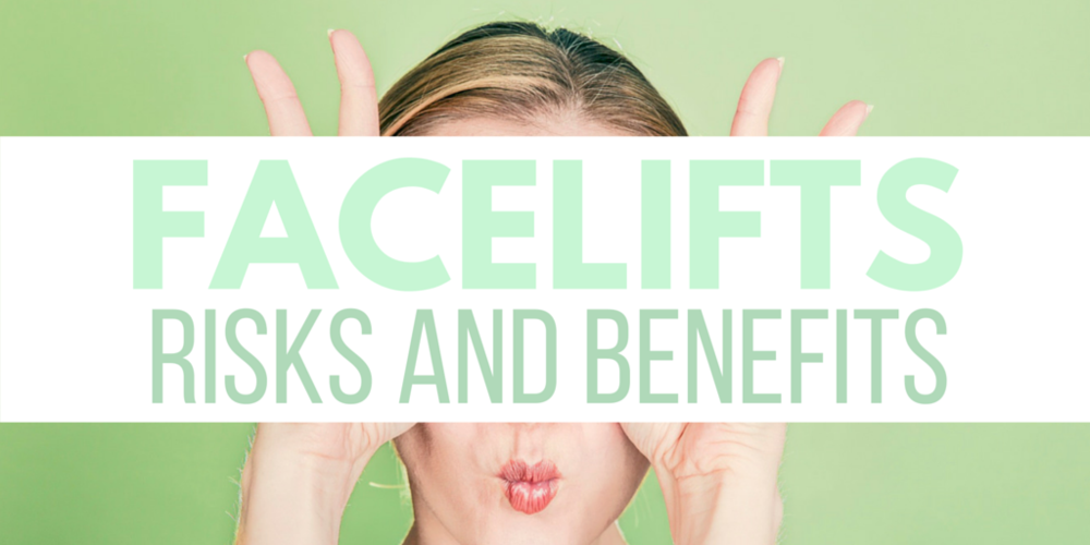 risks and benefits of facelifts