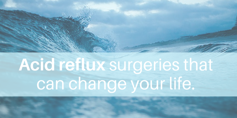 Acid Reflux Surgeries That Can Change Your Life