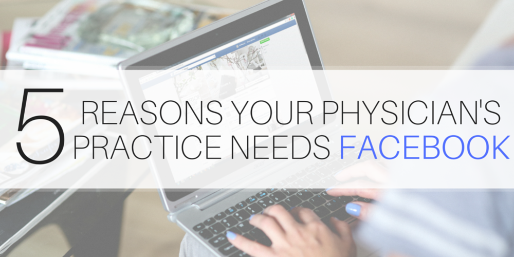 5 reasons your physicians practice needs facebook