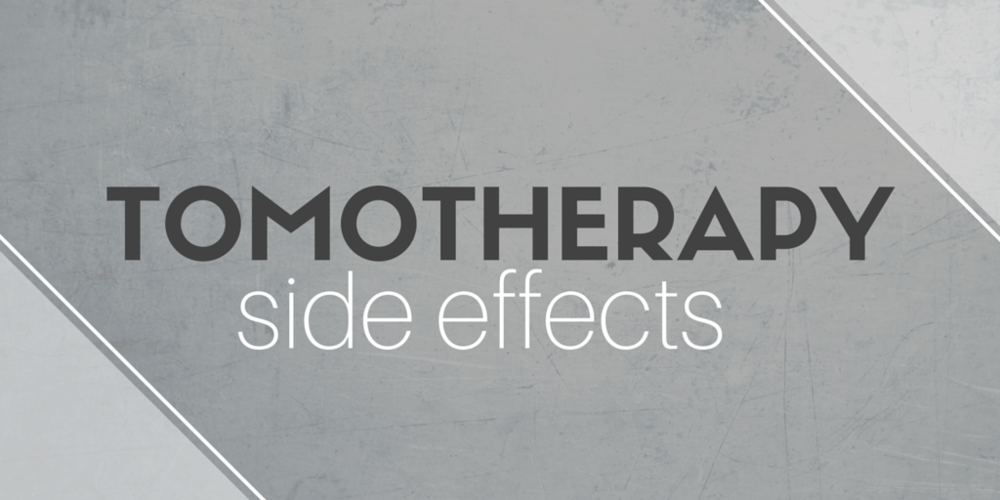 Side Effects of TomoTherapy Treatments