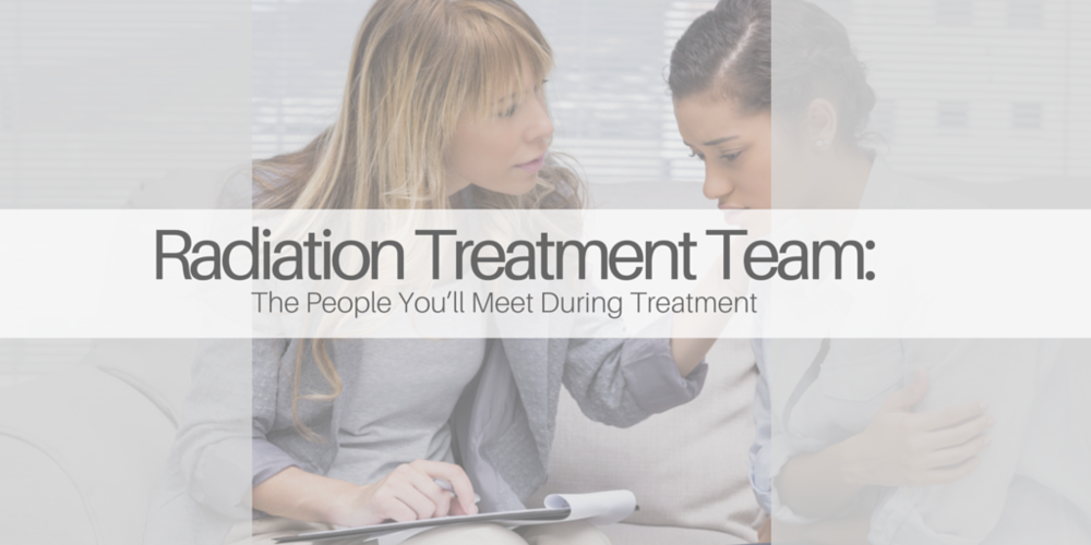 Radiation Treatment Team: The People You'll Meet During Treatment