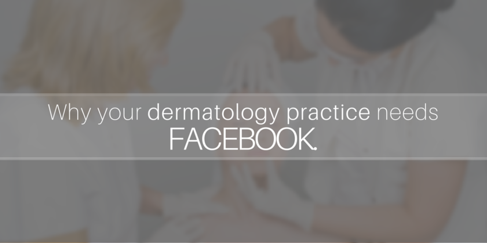 5 Reasons why your dermatology practice needs facebook