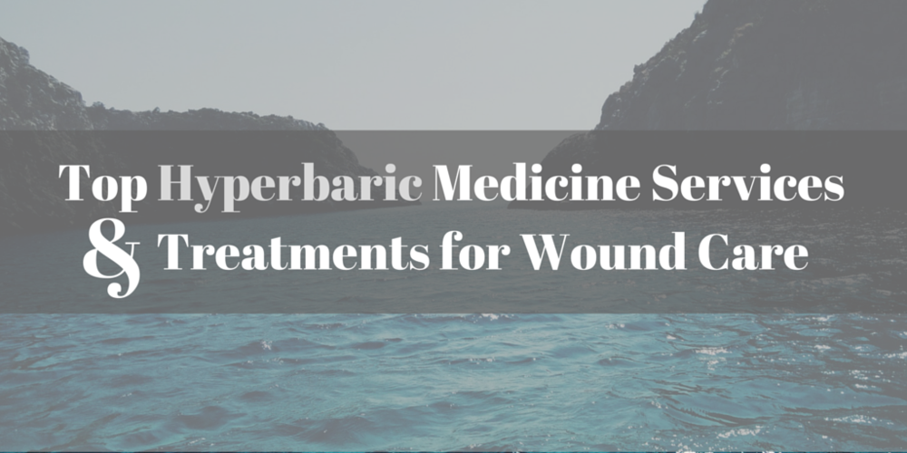 Top hyperbaric medicine services & treatment for wound care