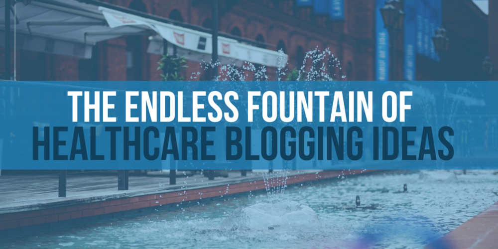 the endless fountain of healthcare blogging ideas
