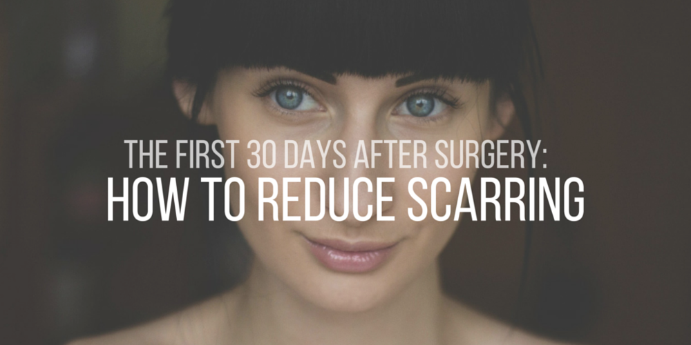 the first 30 days after surgery: How to reduce scarring