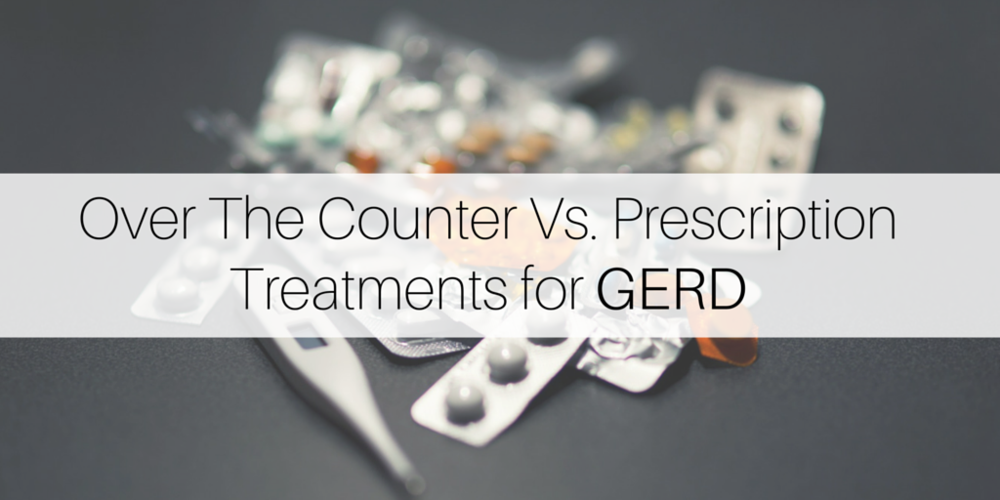 Over The Counter Vs. Prescription Treatments for GERD