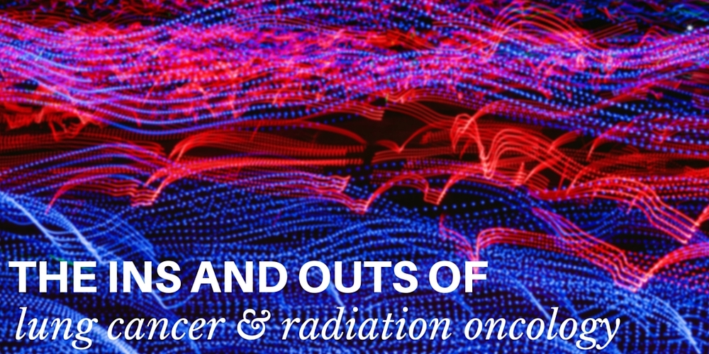 the ins and outs of lung cancer and radiation oncology