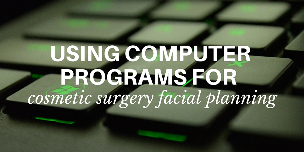 using computer programs for cosmetic surgery facial planning