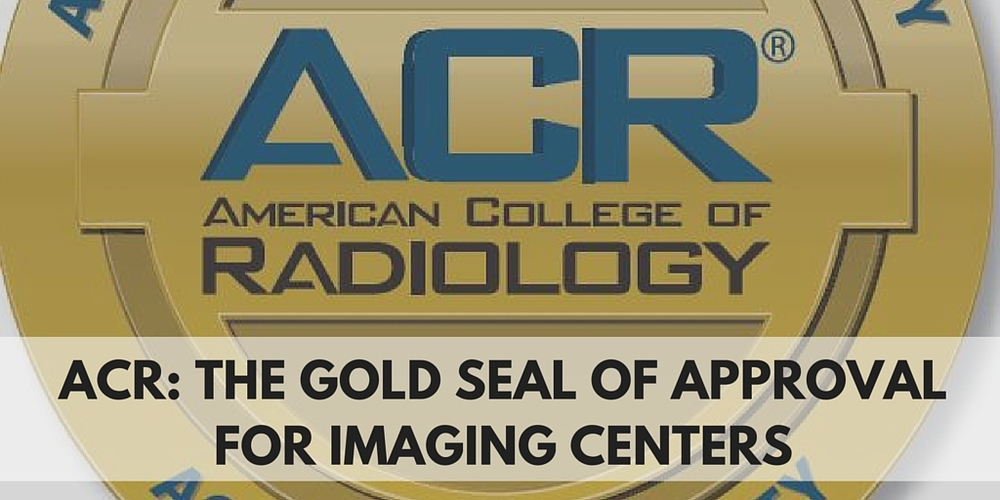 ACR: The Goal Seal Of Approval For Imaging Centers