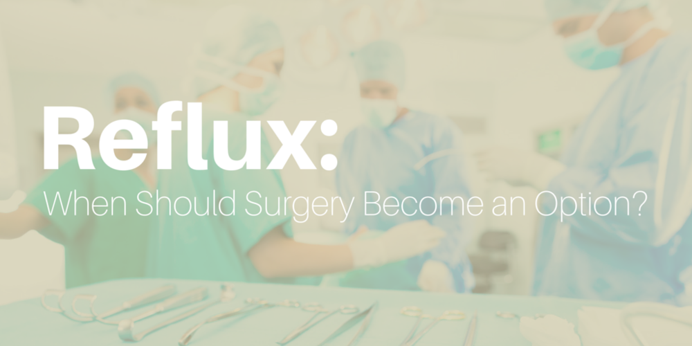 Reflux: When should surgery become an option?