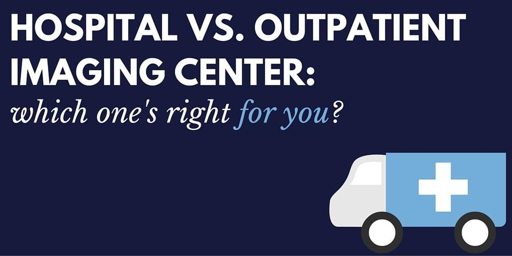 hospital vs. outpatient imaging center: which one's right for you?
