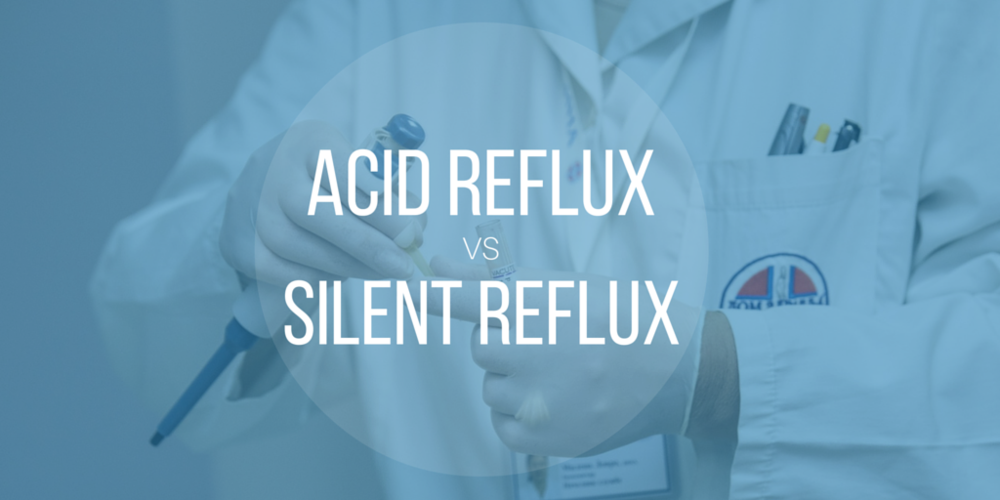 The difference between acid reflux and silent reflux