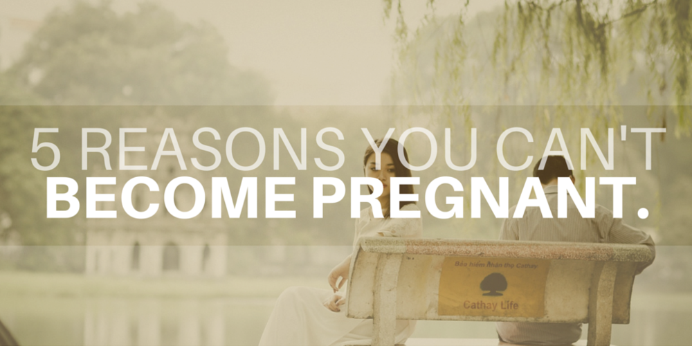 5 reasons you cant become pregnant
