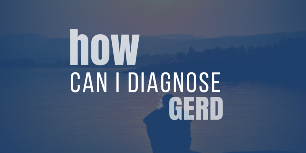 How do i diagnose GERD?