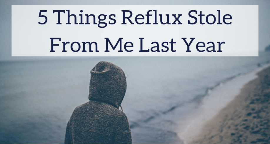 5 things acid reflux stole from me last year