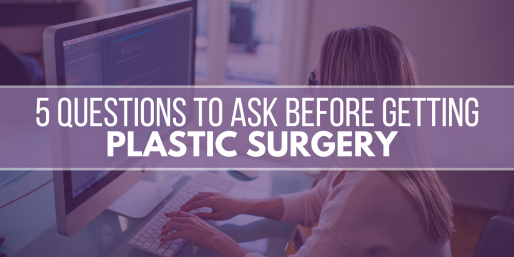 5 Questions to ask before getting plastic surgery