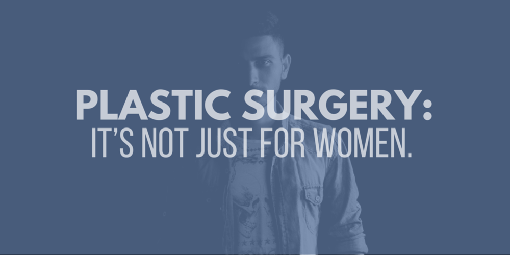 plastic surgery: it's not just for women
