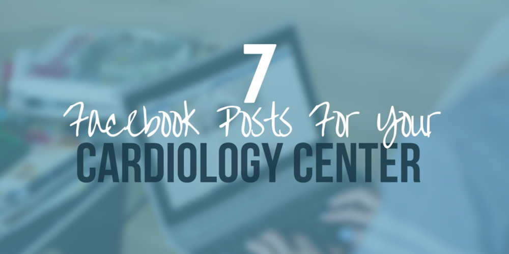 7 facebook posts for your cardiology center