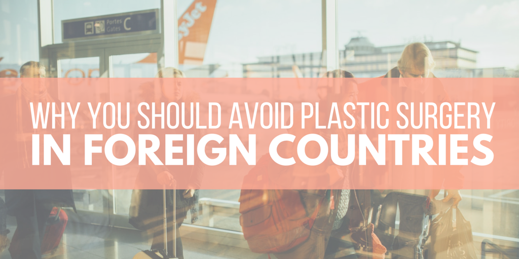 Why You Should Avoid Plastic Surgery in Foreign Countries