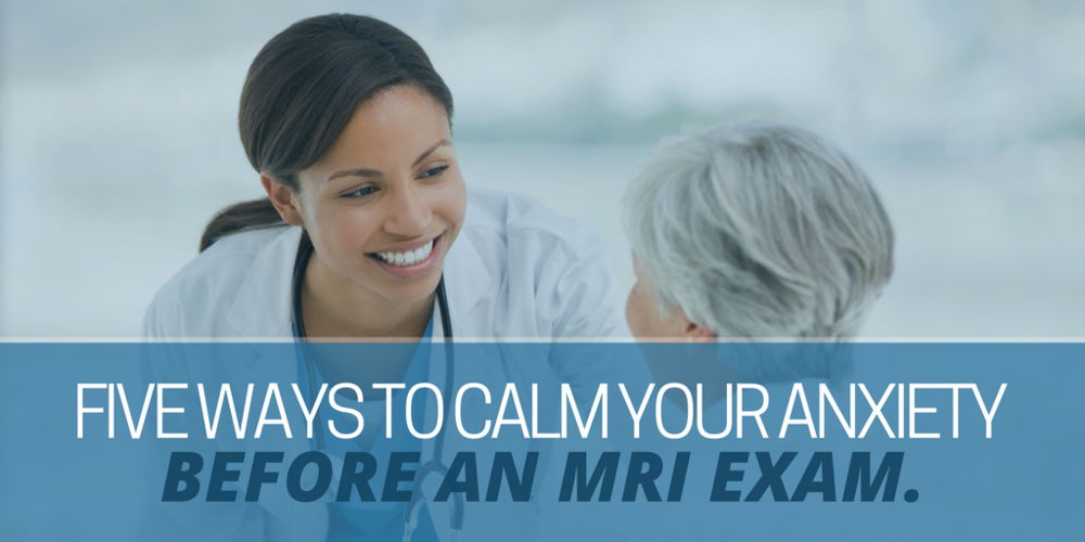 5 Ways to calm your anxiety before an mri exam