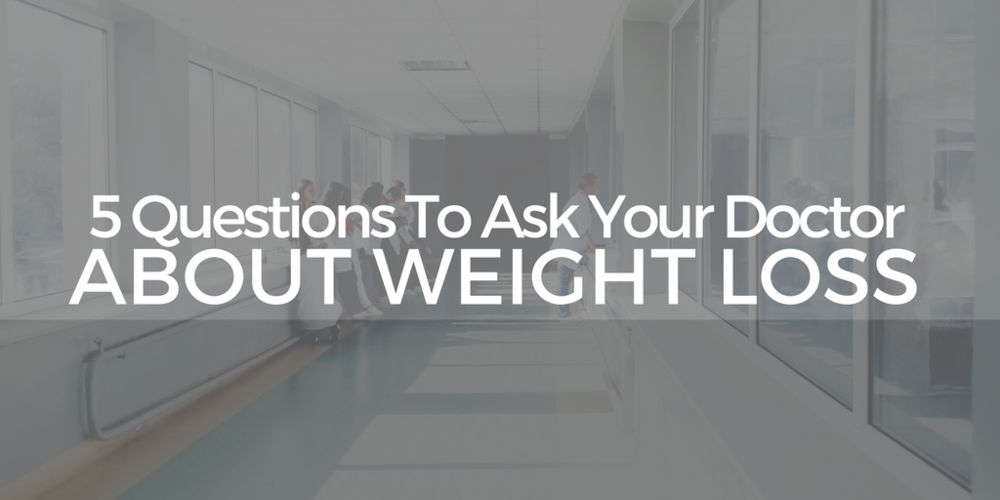 5 questions to ask your doctor about weight loss