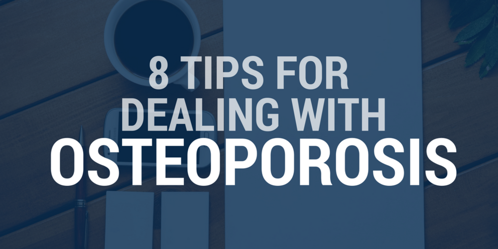 8 tips for dealing with osteoporosis