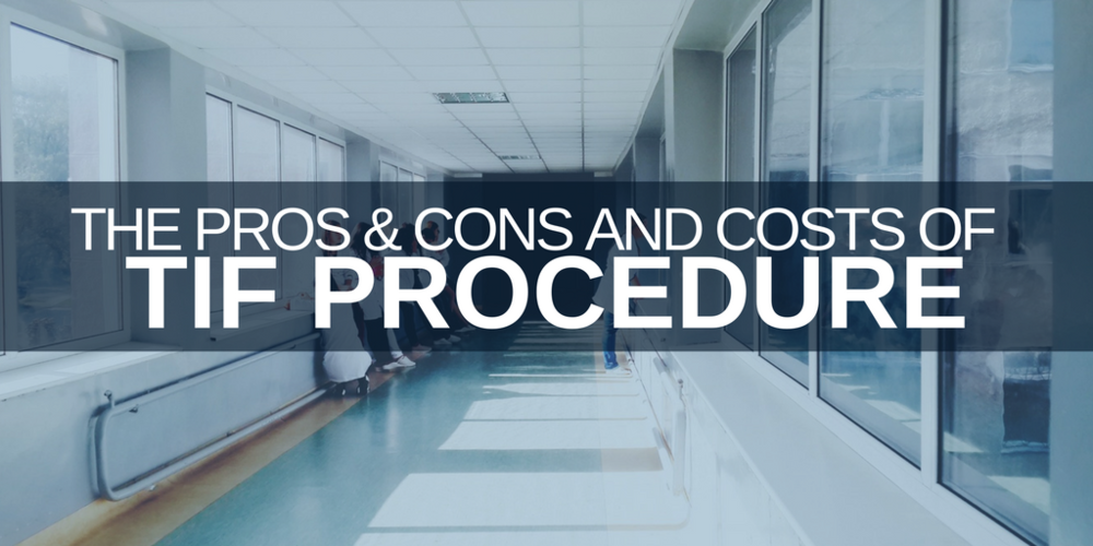 The Pros & Cons and Costs of TIF Procedures