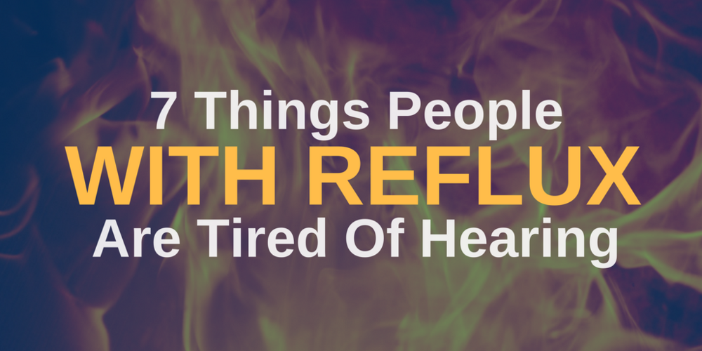 7 things people with reflux are tired of hearing