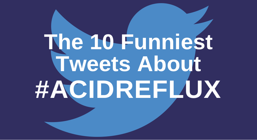 the 10 funniest tweets about reflux