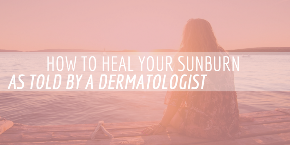 how to heal your sunburn as told by a dermatologist