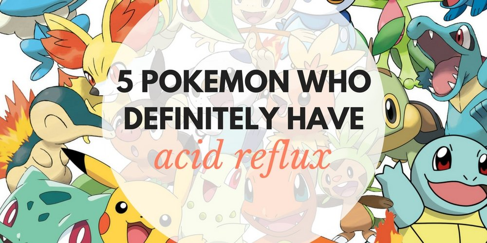 5 pokemon who definitely have acid reflux
