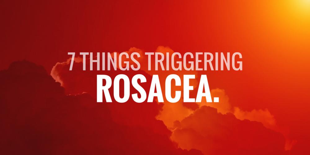 7 things triggering rosacea