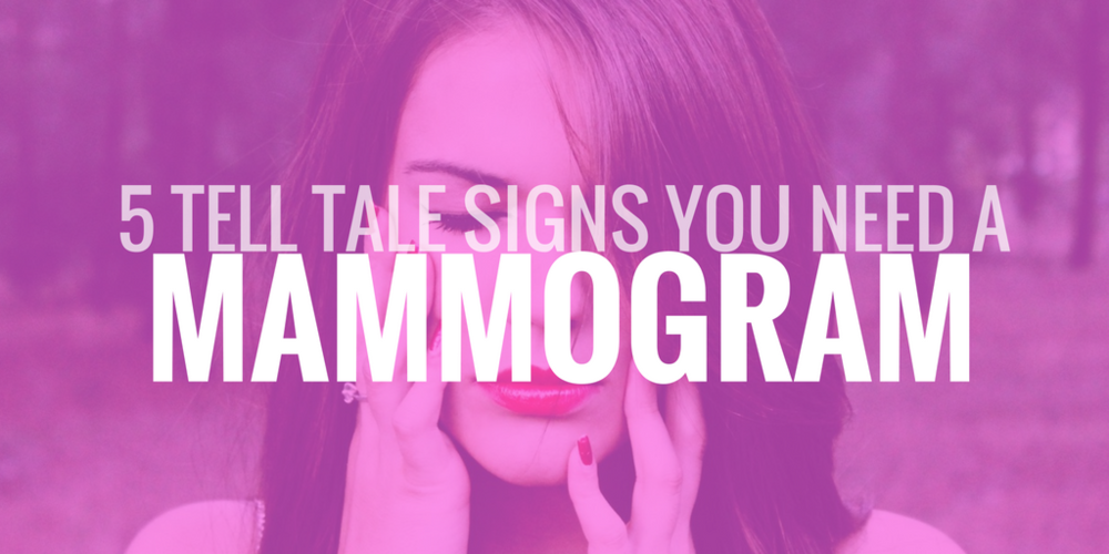 5 Tell tale signs you need a mammogram