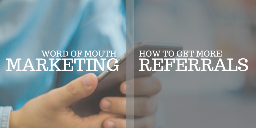 word of mouth marketing, how to get more referrals