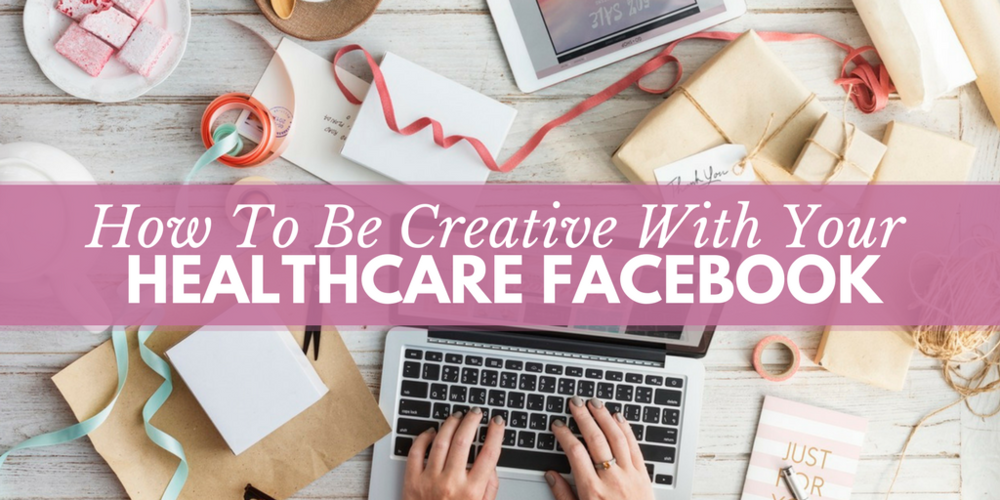 healthcare marketing, social media in healthcare, healthcare social media, what to post on facebook, facebook marketing, creative ideas for facebook marketing
