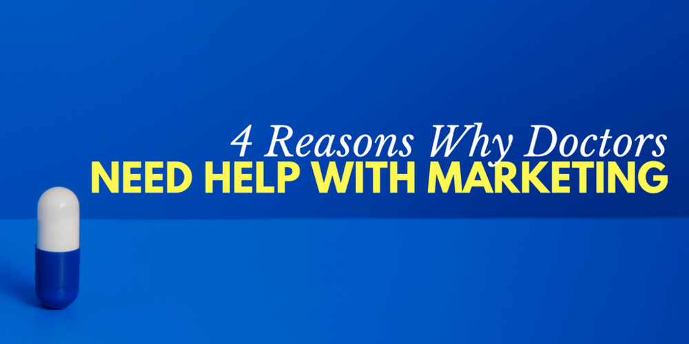 Why Doctors Need Help With Marketing, Healthcare Marketing